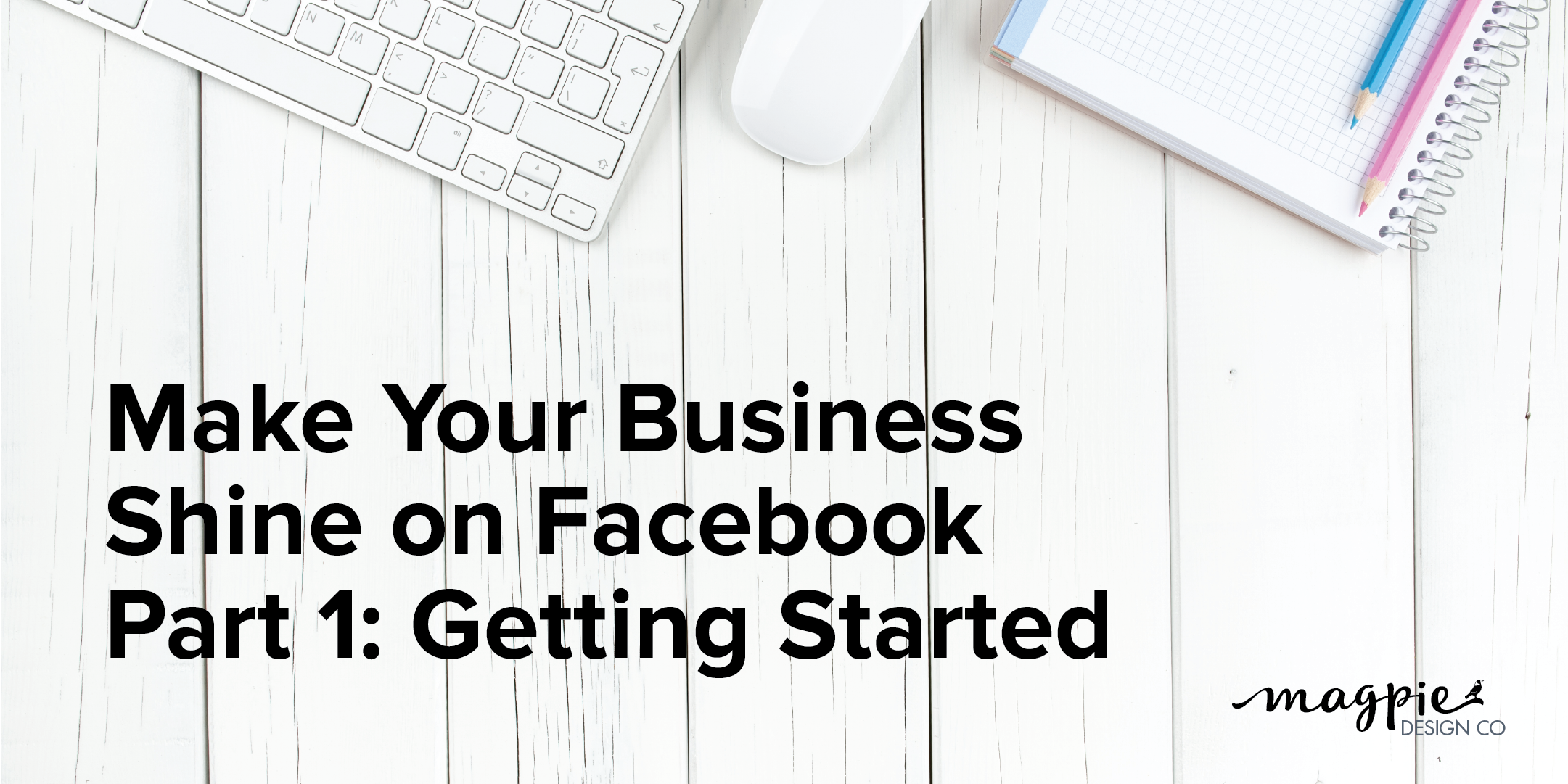 Make Your Business Shine on Facebook - Part 1: Getting Started