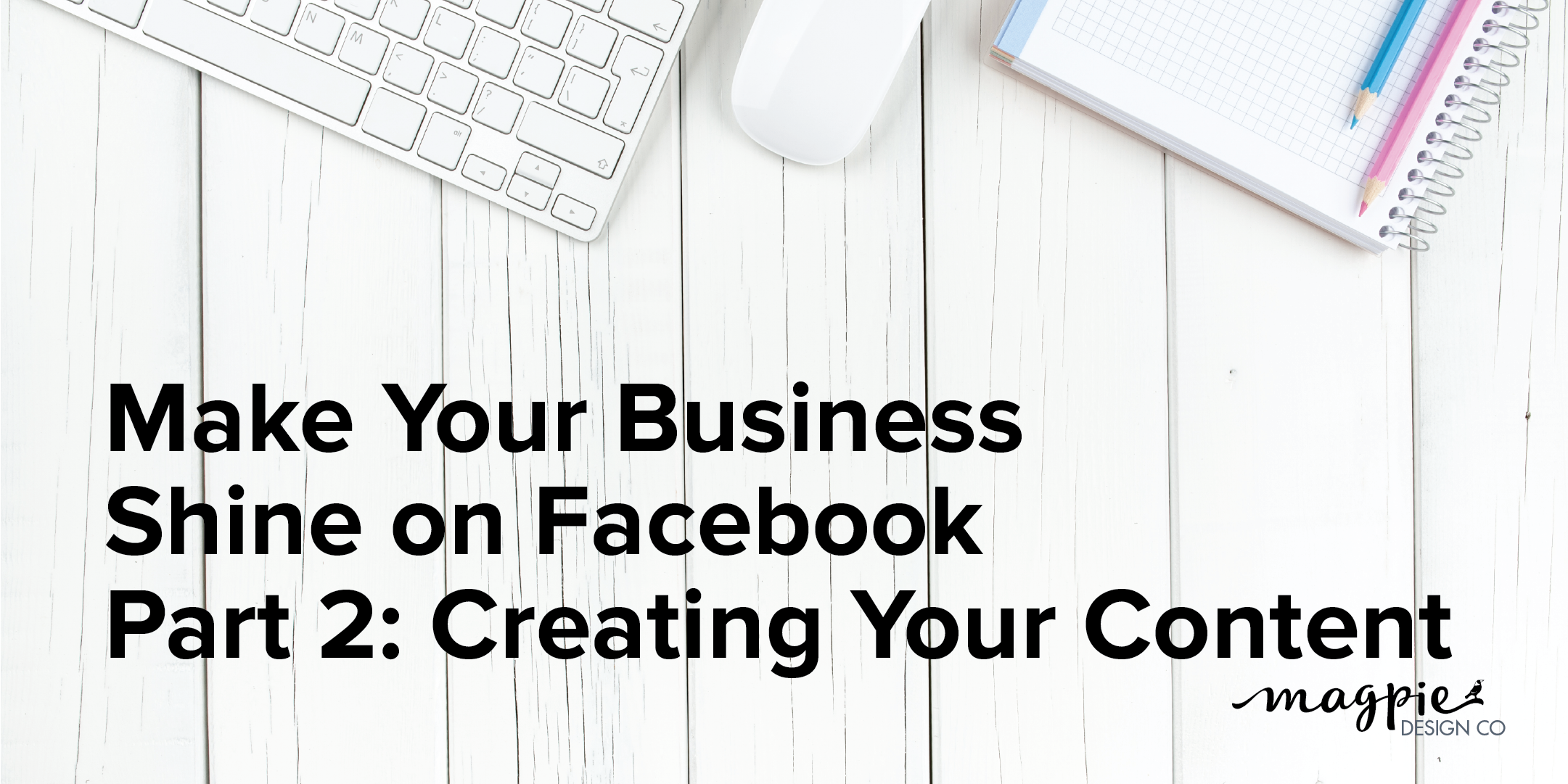 Make Your Business Shine on Facebook - Part 2: Creating Your Content