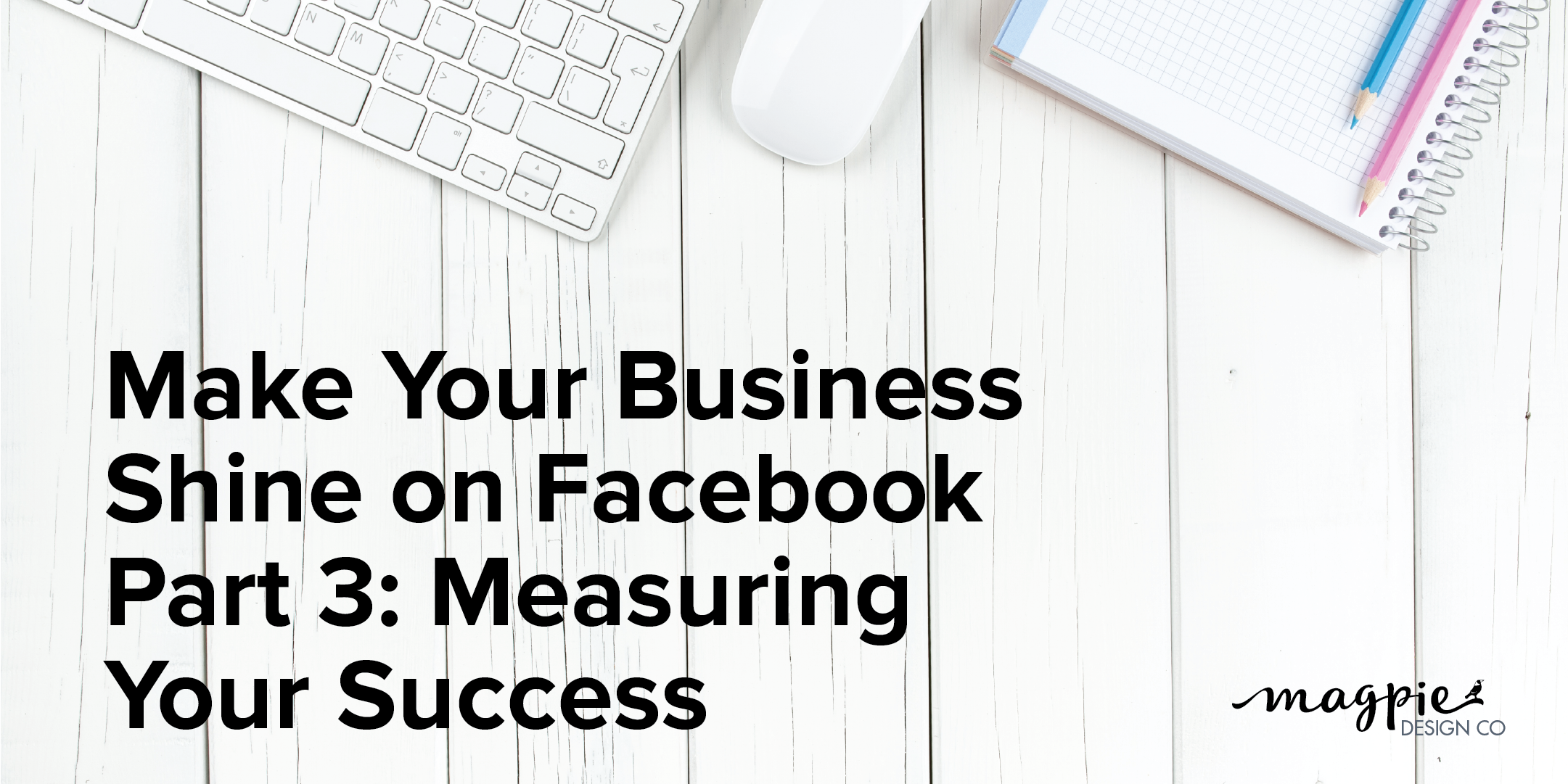 Make Your Business Shine on Facebook - Part 3: Measuring Your Success